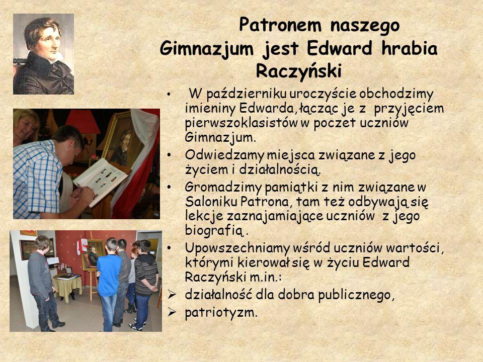 Patronem naszego Gimnazjum jest Edward hrabia Raczyński W październiku uroczyście obchodzimy imieniny Edwarda, łącząc je z przyjęciem pierwszoklasistó