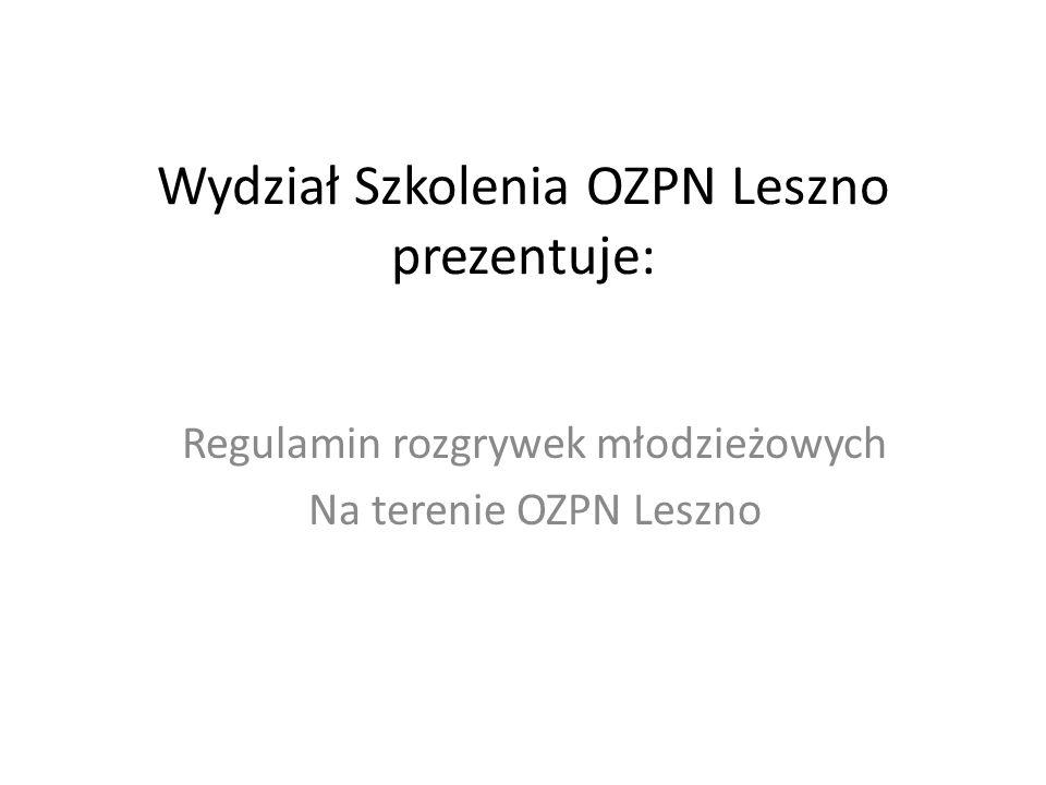 Wydział Szkolenia OZPN Leszno prezentuje: Regulamin rozgrywek młodzieżowych Na terenie OZPN Leszno