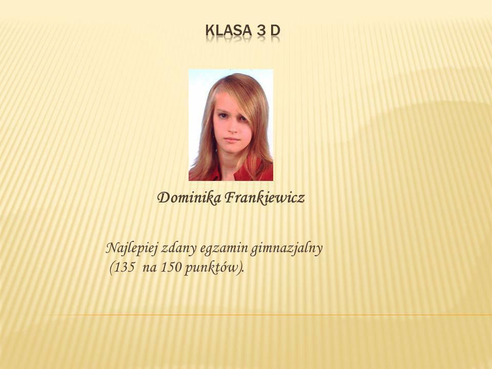 Dominika Frankiewicz Najlepiej zdany egzamin gimnazjalny (135 na 150 punktów).
