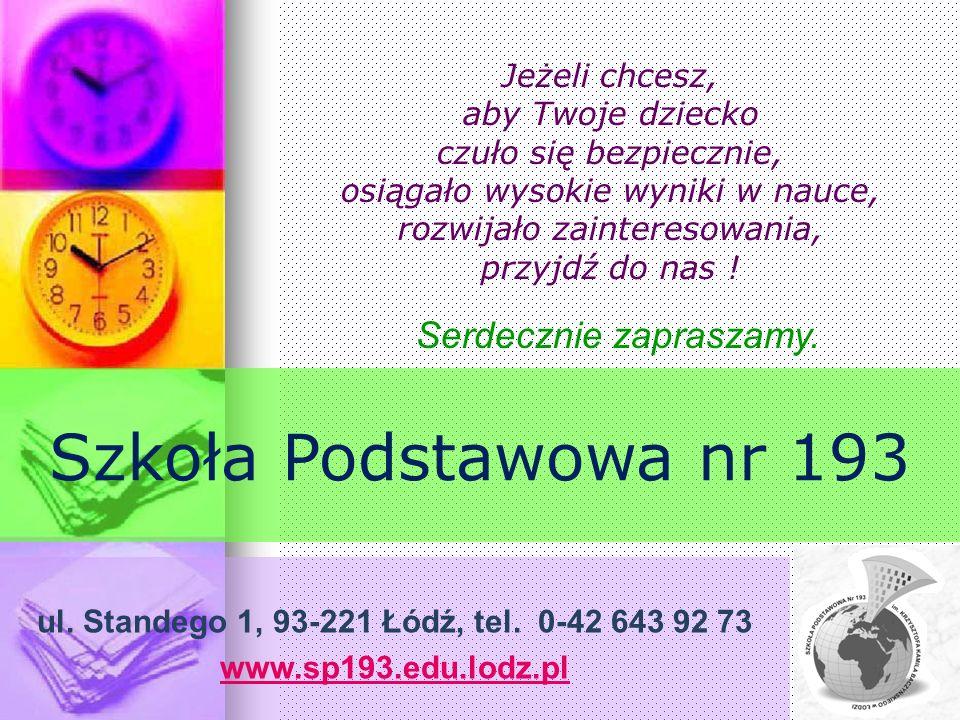 Serdecznie zapraszamy. Szkoła Podstawowa nr 193 ul. Standego 1, 93-221 Łódź, tel. 0-42 643 92 73 www.sp193.edu.lodz.pl Jeżeli chcesz, aby Twoje dzieck
