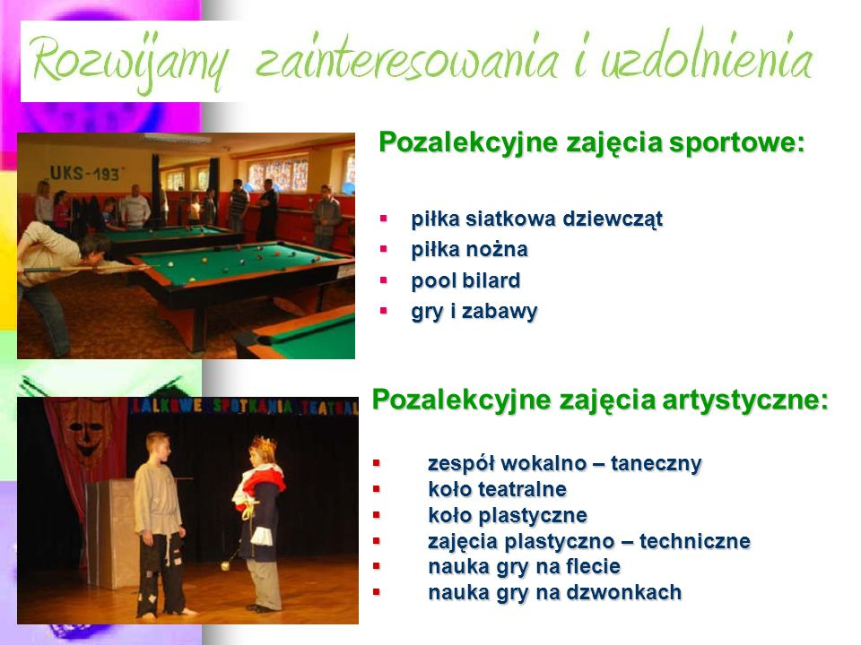 Pozalekcyjne zajęcia sportowe: piłka siatkowa dziewcząt piłka siatkowa dziewcząt piłka nożna piłka nożna pool bilard pool bilard gry i zabawy gry i za
