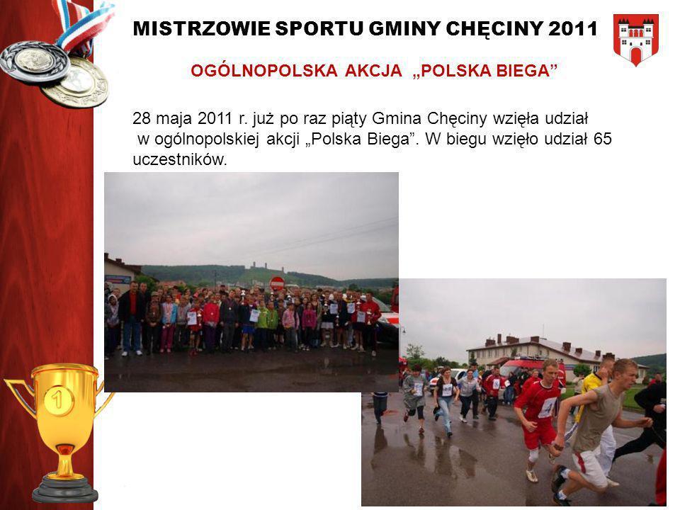 MISTRZOWIE SPORTU GMINY CHĘCINY 2011 OGÓLNOPOLSKA AKCJA POLSKA BIEGA 28 maja 2011 r. już po raz piąty Gmina Chęciny wzięła udział w ogólnopolskiej akc