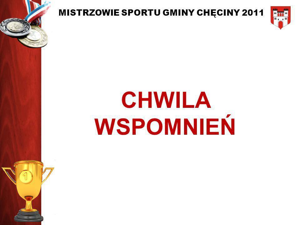 MISTRZOWIE SPORTU GMINY CHĘCINY 2011 NOMINOWANI W KATEGORII: DEBIUT ROKU 2011 Jakub Stolarczyk Drużyna KORZECKO