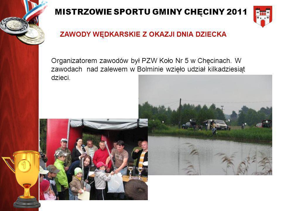 MISTRZOWIE SPORTU GMINY CHĘCINY 2011 ZAWODY WĘDKARSKIE Z OKAZJI DNIA DZIECKA Organizatorem zawodów był PZW Koło Nr 5 w Chęcinach. W zawodach nad zalew