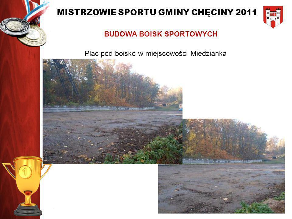 MISTRZOWIE SPORTU GMINY CHĘCINY 2011 BUDOWA BOISK SPORTOWYCH Plac pod boisko w miejscowości Miedzianka