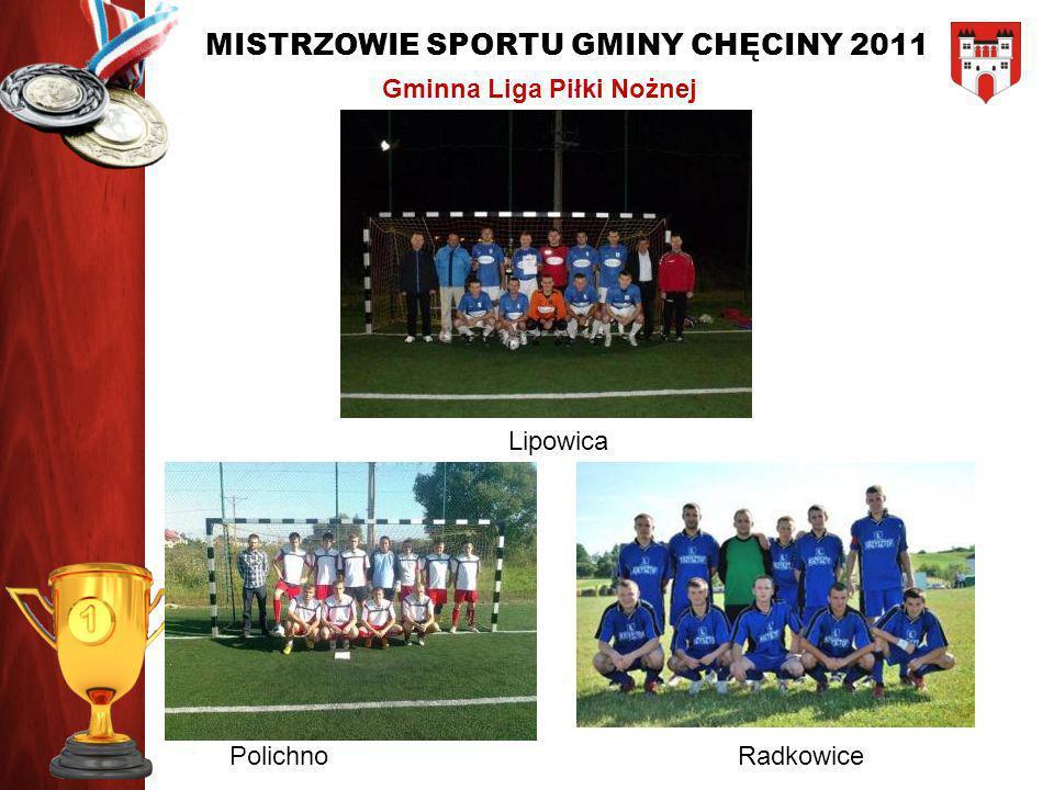 MISTRZOWIE SPORTU GMINY CHĘCINY 2011 Gminna Liga Piłki Nożnej Polichno Lipowica Radkowice