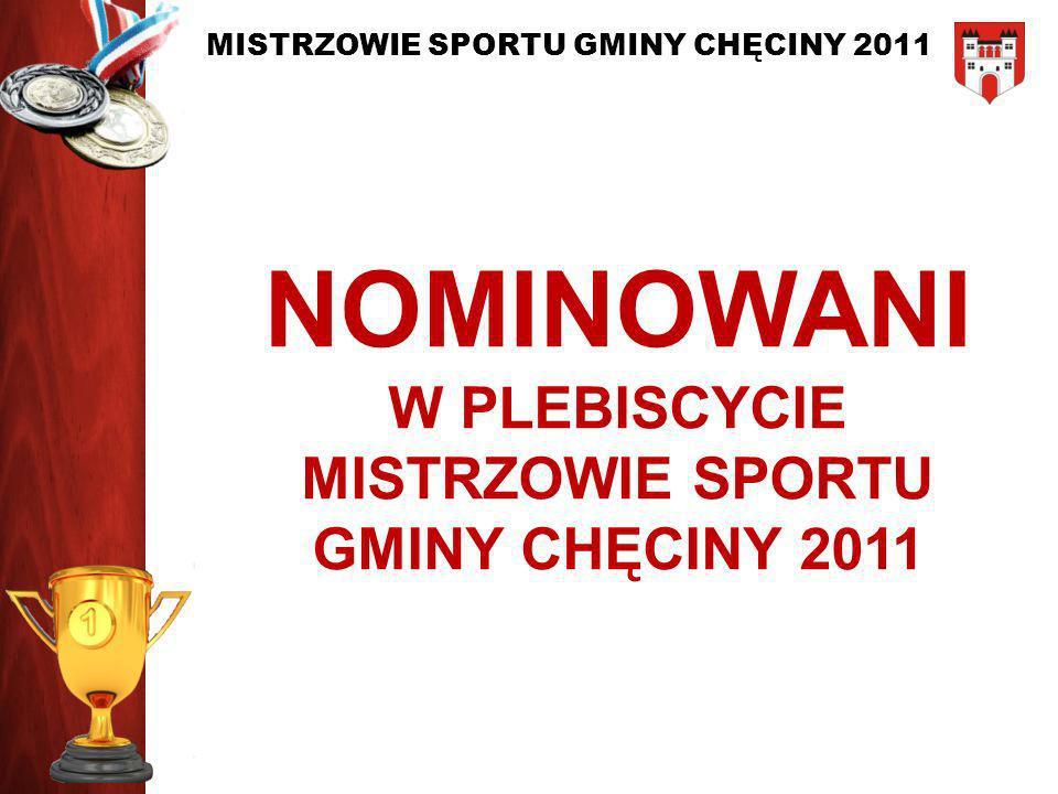 MISTRZOWIE SPORTU GMINY CHĘCINY 2011 NOMINOWANI W PLEBISCYCIE MISTRZOWIE SPORTU GMINY CHĘCINY 2011