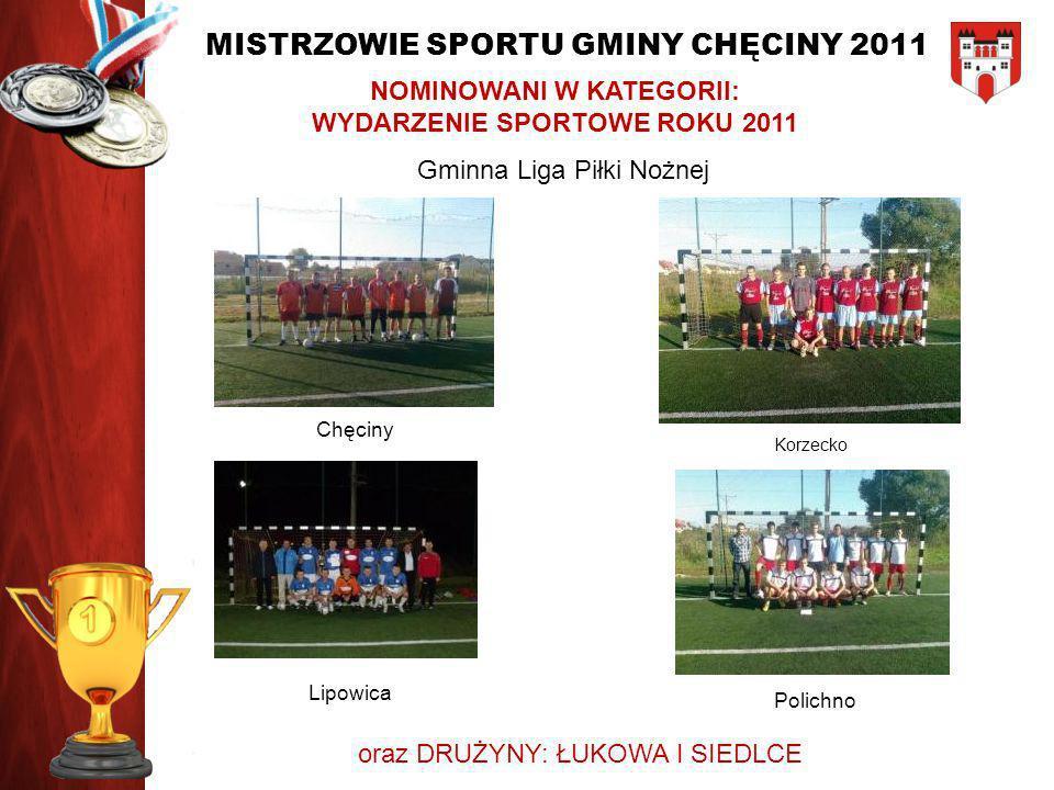 MISTRZOWIE SPORTU GMINY CHĘCINY 2011 NOMINOWANI W KATEGORII: WYDARZENIE SPORTOWE ROKU 2011 Gminna Liga Piłki Nożnej Chęciny Korzecko Lipowica Polichno
