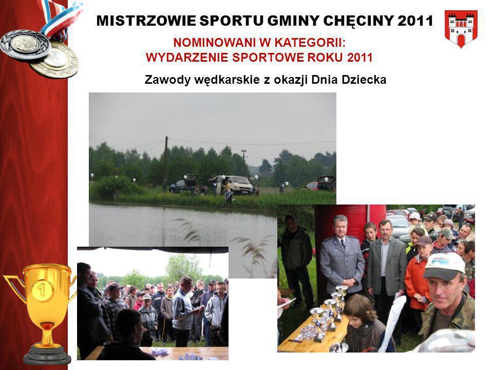 MISTRZOWIE SPORTU GMINY CHĘCINY 2011 NOMINOWANI W KATEGORII: WYDARZENIE SPORTOWE ROKU 2011 Zawody wędkarskie z okazji Dnia Dziecka