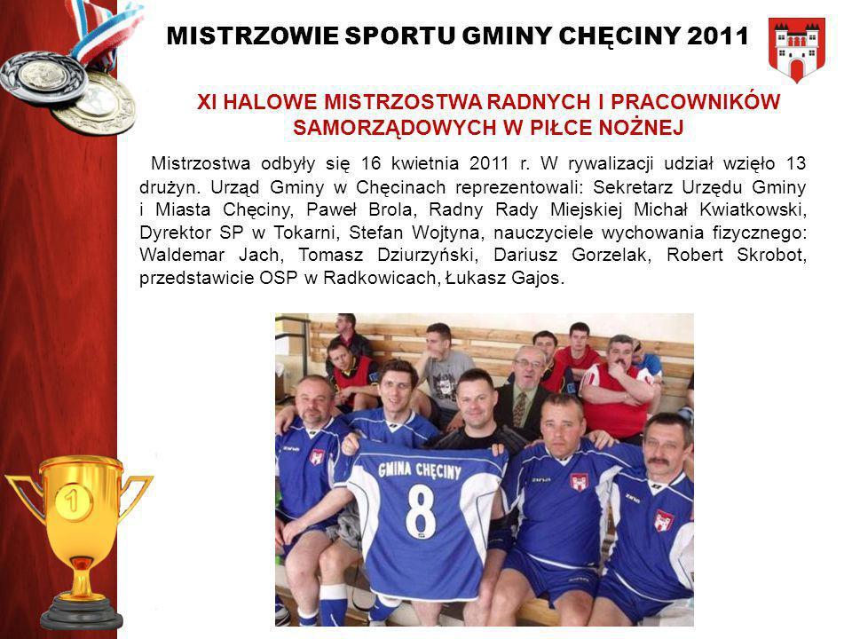 MISTRZOWIE SPORTU GMINY CHĘCINY 2011 I miejsce: Lipowica II miejsce: Polichno III miejsce: Radkowice Najlepszy strzelec: Dominik Łebek reprezentujący Radkowice, który w 9 meczach zdobył 13 bramek.