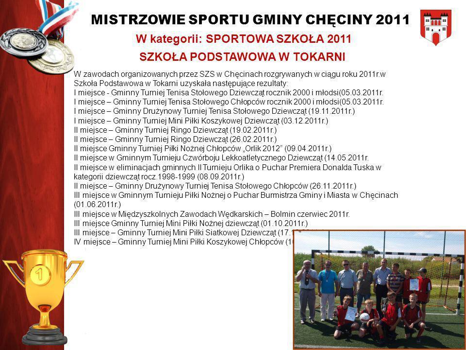 MISTRZOWIE SPORTU GMINY CHĘCINY 2011 W kategorii: SPORTOWA SZKOŁA 2011 W zawodach organizowanych przez SZS w Chęcinach rozgrywanych w ciągu roku 2011r