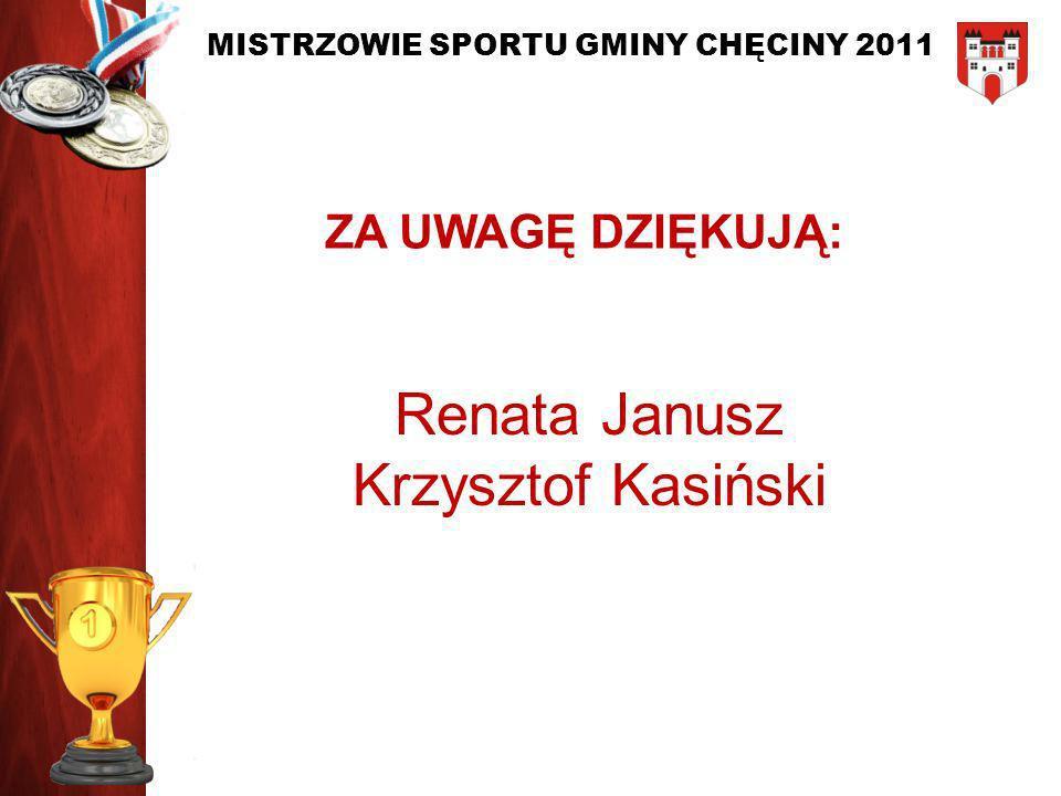 MISTRZOWIE SPORTU GMINY CHĘCINY 2011 ZA UWAGĘ DZIĘKUJĄ: Renata Janusz Krzysztof Kasiński