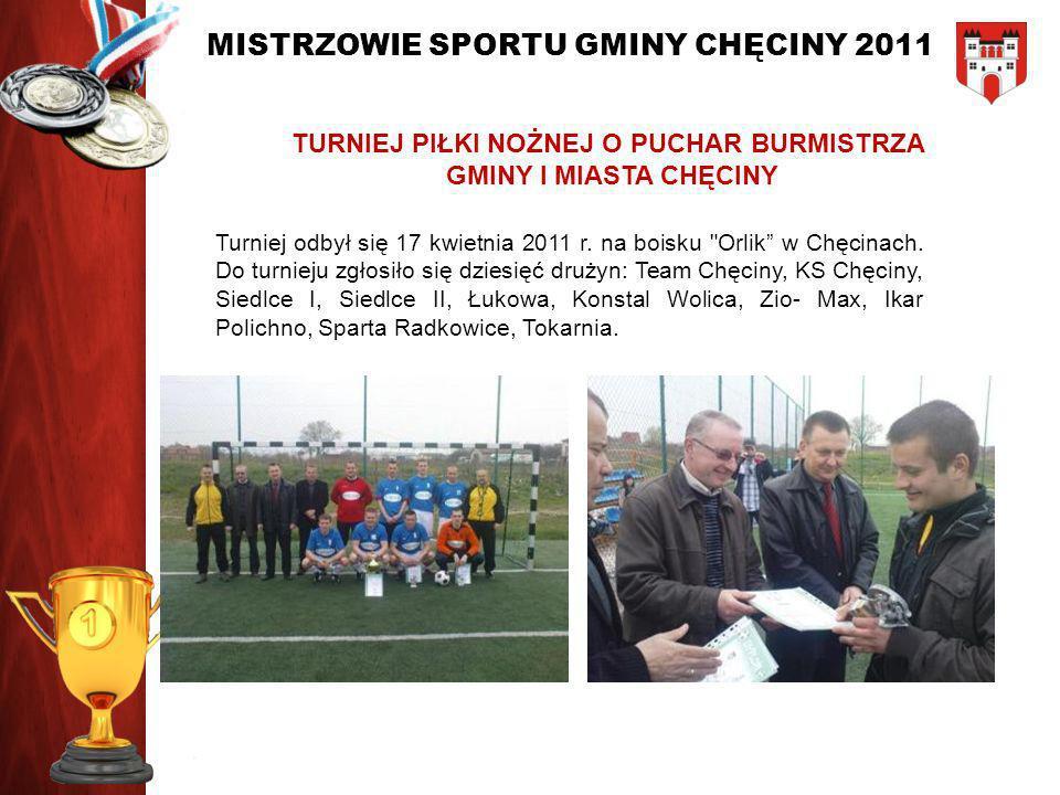 MISTRZOWIE SPORTU GMINY CHĘCINY 2011 TURNIEJ ORLIKA O PUCHAR PREMIERA DONALDA TUSKA Turniej odbył się 08 września na kompleksie sportowym Orlik 2012 w Chęcinach.