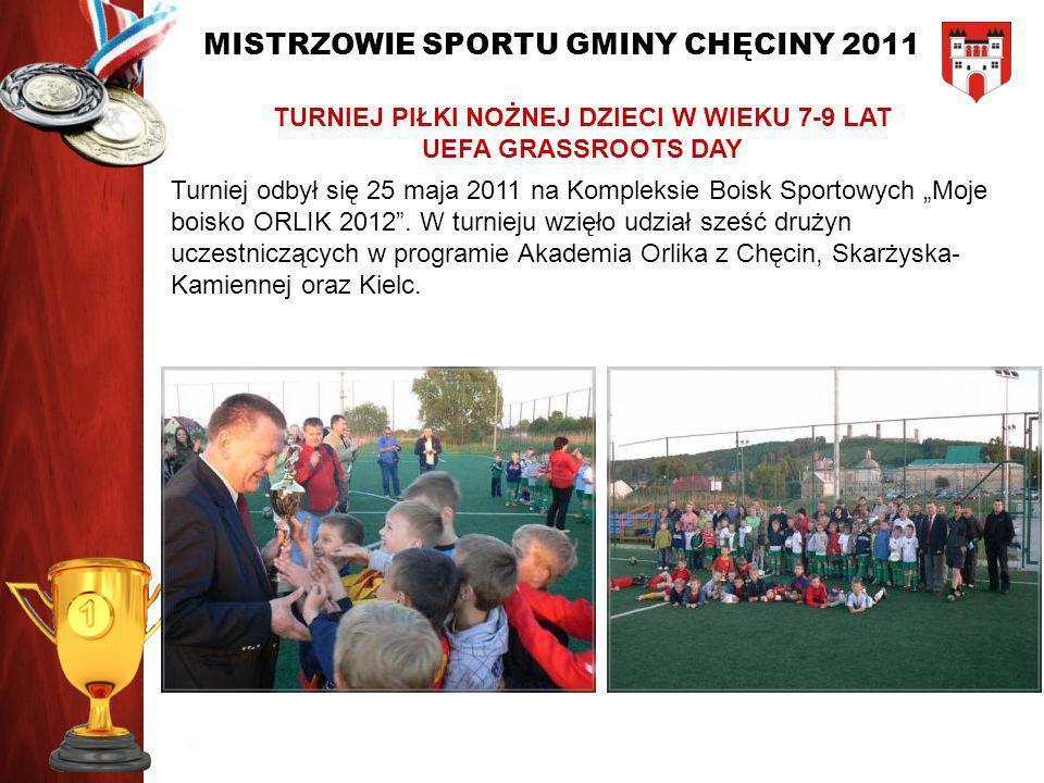 MISTRZOWIE SPORTU GMINY CHĘCINY 2011 TURNIEJ PIŁKI NOŻNEJ DZIECI W WIEKU 7-9 LAT UEFA GRASSROOTS DAY Turniej odbył się 25 maja 2011 na Kompleksie Bois
