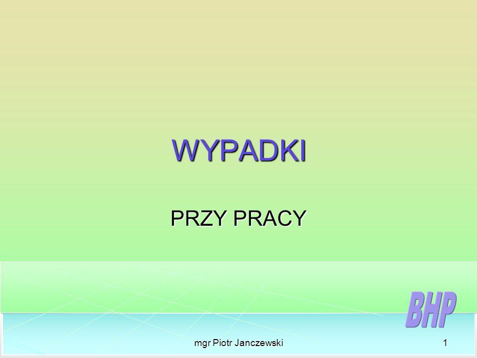 mgr Piotr Janczewski1 WYPADKI PRZY PRACY