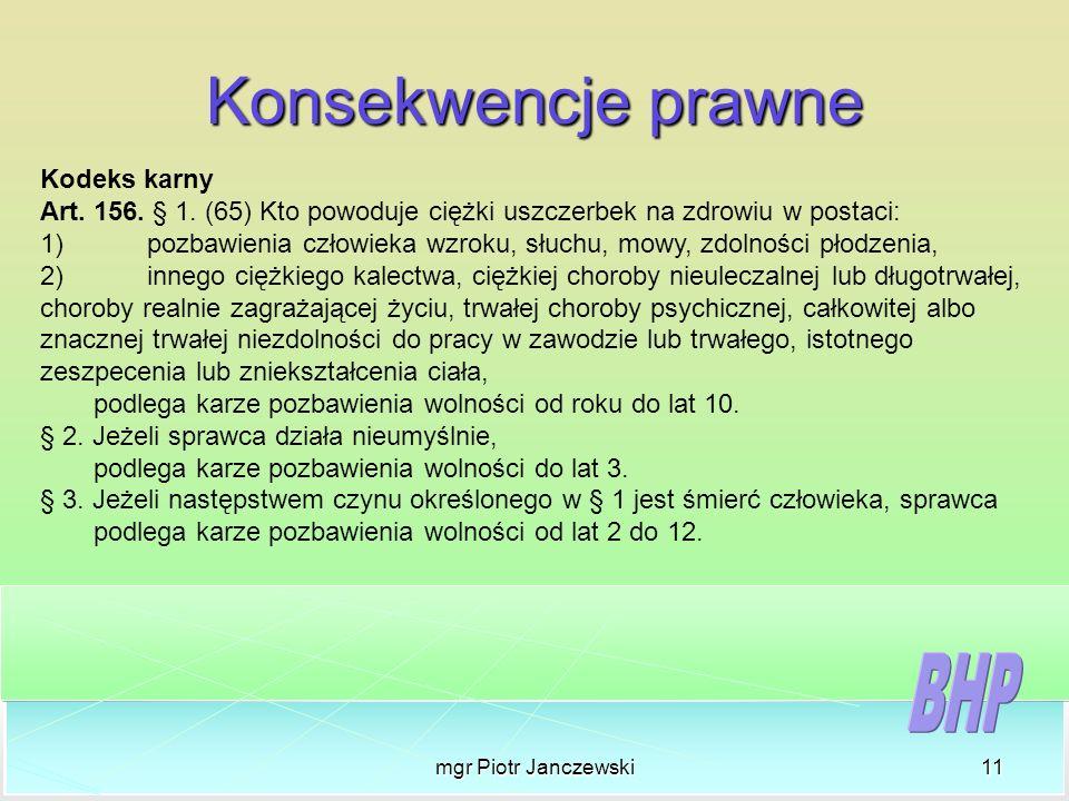 mgr Piotr Janczewski11 Konsekwencje prawne Kodeks karny Art. 156. § 1. (65) Kto powoduje ciężki uszczerbek na zdrowiu w postaci: 1)pozbawienia człowie