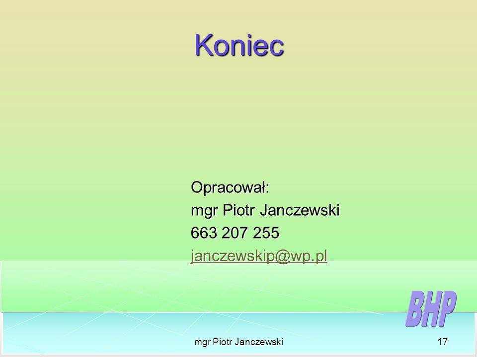 mgr Piotr Janczewski17 Koniec Opracował: mgr Piotr Janczewski 663 207 255 janczewskip@wp.pl