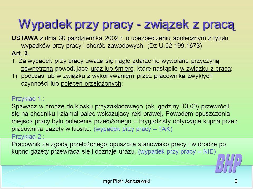 mgr Piotr Janczewski2 Wypadek przy pracy - związek z pracą USTAWA z dnia 30 października 2002 r. o ubezpieczeniu społecznym z tytułu wypadków przy pra