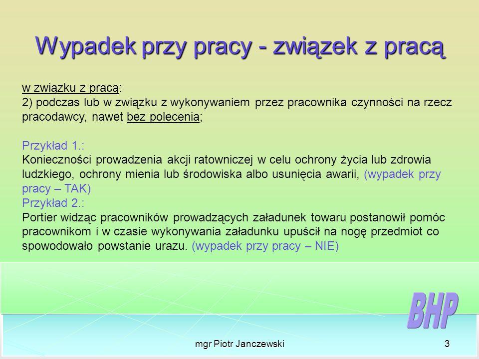 mgr Piotr Janczewski3 Wypadek przy pracy - związek z pracą w związku z pracą: 2) podczas lub w związku z wykonywaniem przez pracownika czynności na rz