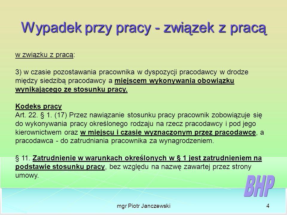 mgr Piotr Janczewski4 Wypadek przy pracy - związek z pracą w związku z pracą: 3) w czasie pozostawania pracownika w dyspozycji pracodawcy w drodze mię