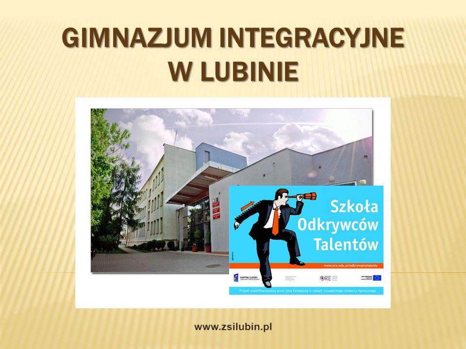GIMNAZJUM INTEGRACYJNE W LUBINIE www.zsilubin.pl