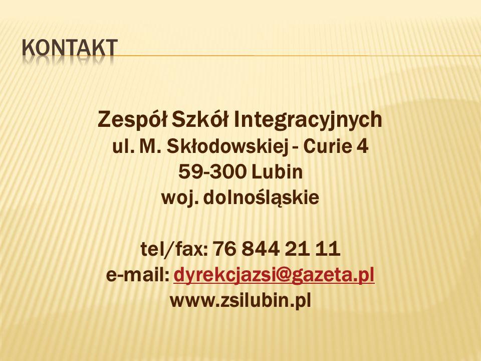 Zespół Szkół Integracyjnych ul. M. Skłodowskiej - Curie 4 59-300 Lubin woj. dolnośląskie tel/fax: 76 844 21 11 e-mail: dyrekcjazsi@gazeta.pldyrekcjazs