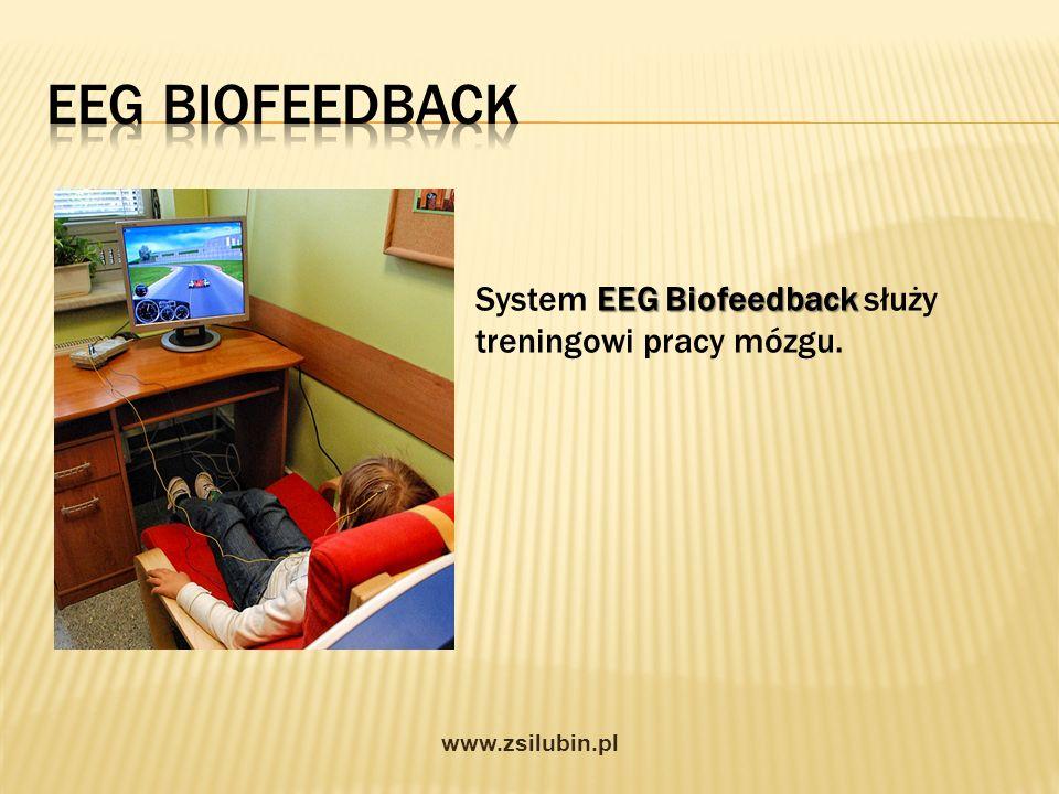 EEG Biofeedback System EEG Biofeedback służy treningowi pracy mózgu. www.zsilubin.pl