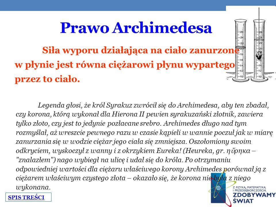 Prawo Archimedesa Legenda głosi, że król Syrakuz zwrócił się do Archimedesa, aby ten zbadał, czy korona, którą wykonał dla Hierona II pewien syrakuzań