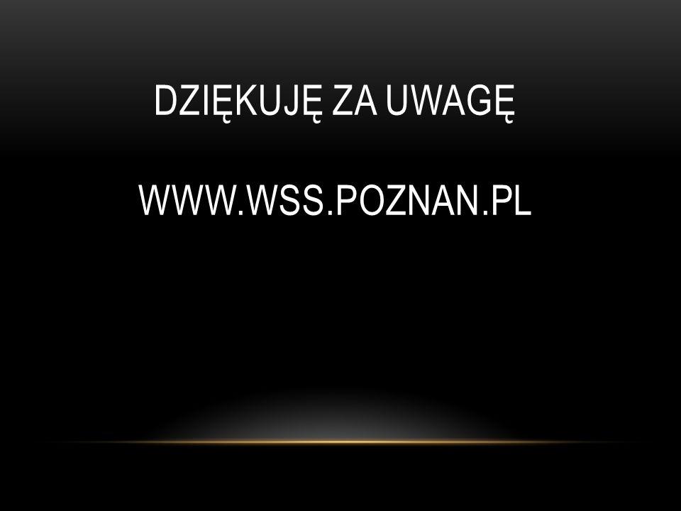 DZIĘKUJĘ ZA UWAGĘ WWW.WSS.POZNAN.PL