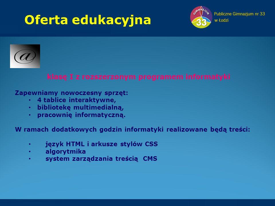 Oferta edukacyjna klasę I z rozszerzonym programem informatyki Zapewniamy nowoczesny sprzęt: 4 tablice interaktywne, bibliotekę multimedialną, pracownię informatyczną.