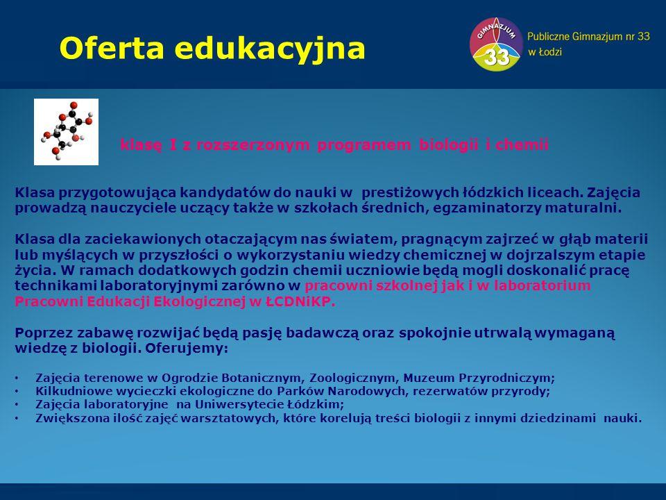 Oferta edukacyjna klasę I z rozszerzonym programem biologii i chemii Klasa przygotowująca kandydatów do nauki w prestiżowych łódzkich liceach.