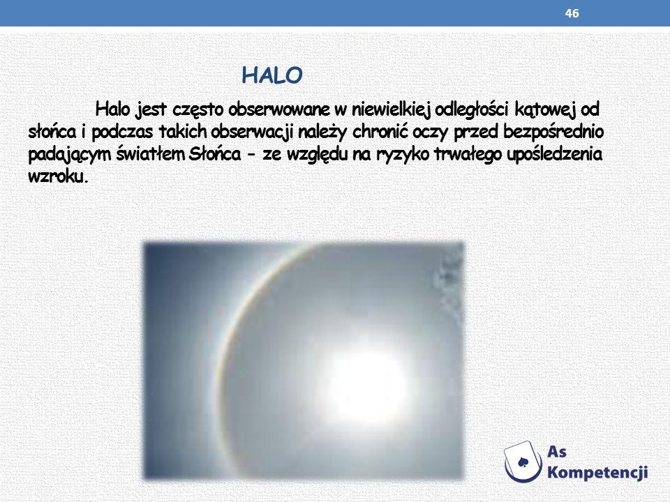 HALO Halo jest często obserwowane w niewielkiej odległości kątowej od słońca i podczas takich obserwacji należy chronić oczy przed bezpośrednio padają