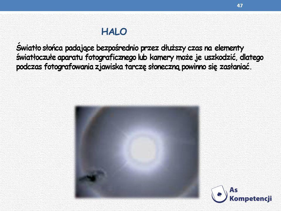 HALO Światło słońca padające bezpośrednio przez dłuższy czas na elementy światłoczułe aparatu fotograficznego lub kamery może je uszkodzić, dlatego po