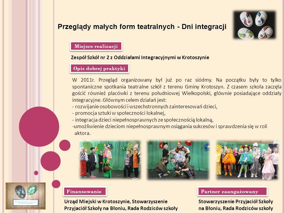 Miejsce realizacji Opis dobrej praktyki Finansowanie Partner zaangażowany Przeglądy małych form teatralnych - Dni integracji Zespół Szkół nr 2 z Oddzi