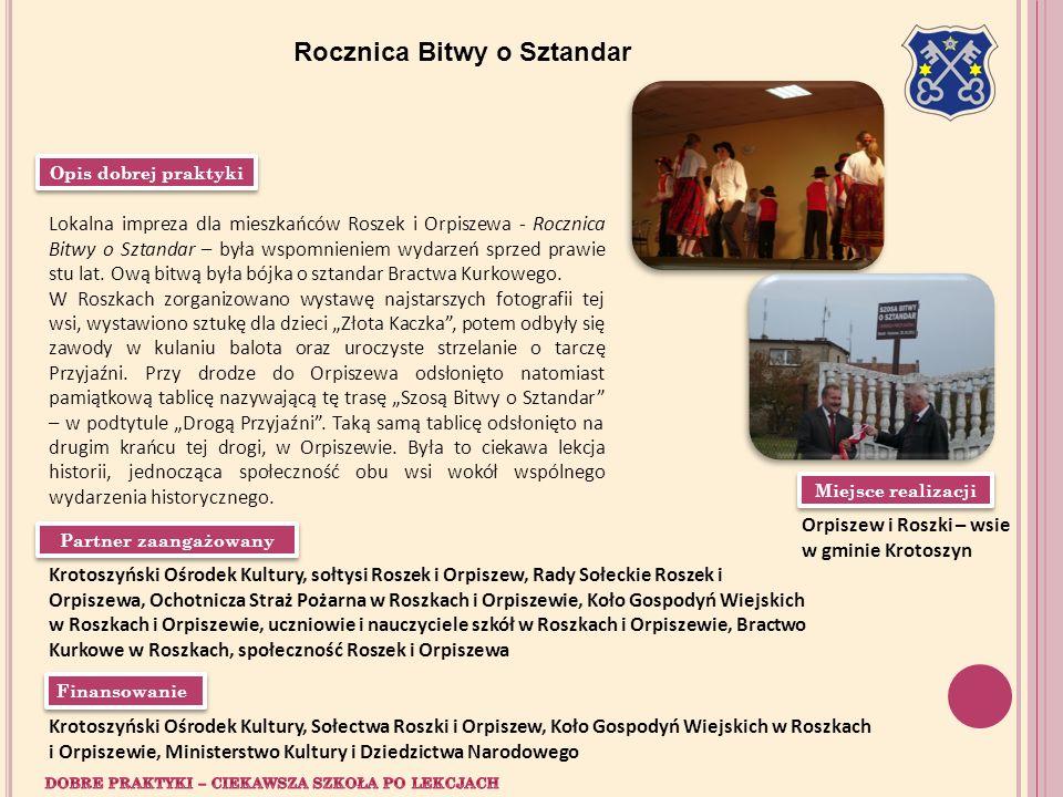 Miejsce realizacji Orpiszew i Roszki – wsie w gminie Krotoszyn Partner zaangażowany Opis dobrej praktyki Krotoszyński Ośrodek Kultury, sołtysi Roszek