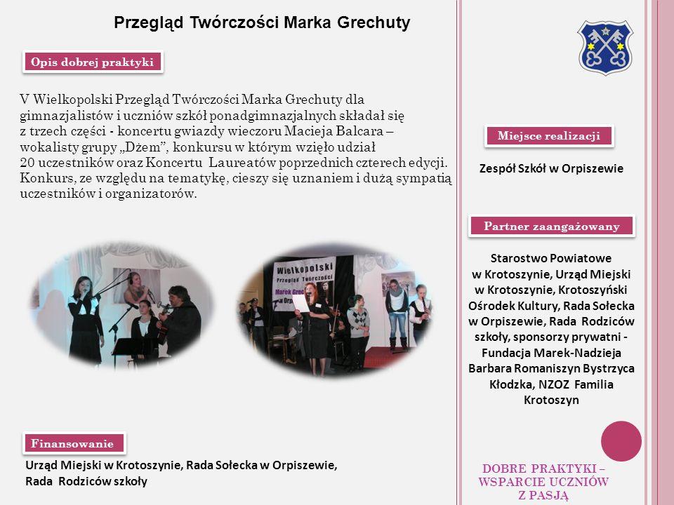 Opis dobrej praktyki Miejsce realizacji Finansowanie Przegląd Twórczości Marka Grechuty DOBRE PRAKTYKI – WSPARCIE UCZNIÓW Z PASJĄ Zespół Szkół w Orpis