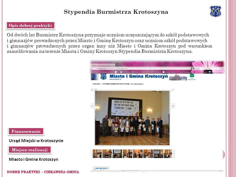 Finansowanie Miejsce realizacji Urząd Miejski w Krotoszynie Stypendia Burmistrza Krotoszyna Miasto i Gmina Krotoszyn Od dwóch lat Burmistrz Krotoszyna
