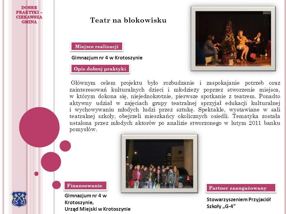 Miejsce realizacji Opis dobrej praktyki Finansowanie Partner zaangażowany Teatr na blokowisku Gimnazjum nr 4 w Krotoszynie Głównym celem projektu było
