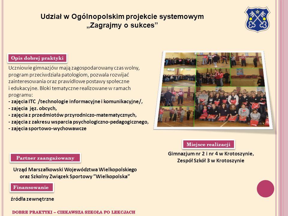 Udział w Ogólnopolskim projekcie systemowym Zagrajmy o sukces Miejsce realizacji Gimnazjum nr 2 i nr 4 w Krotoszynie, Zespół Szkół 3 w Krotoszynie Par