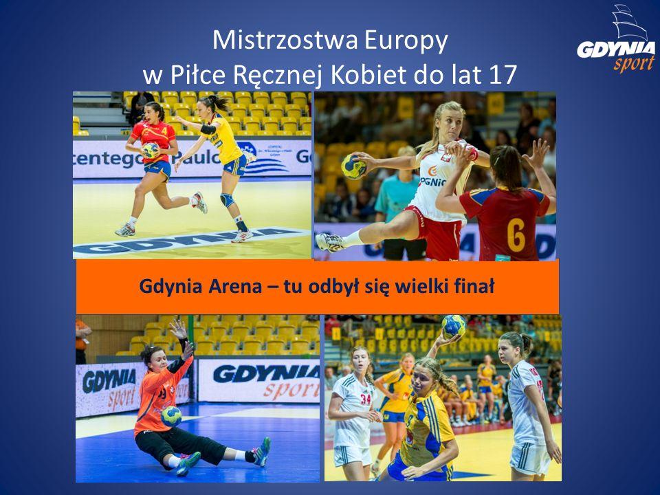 Mistrzostwa Europy w Piłce Ręcznej Kobiet do lat 17 Gdynia Arena – tu odbył się wielki finał