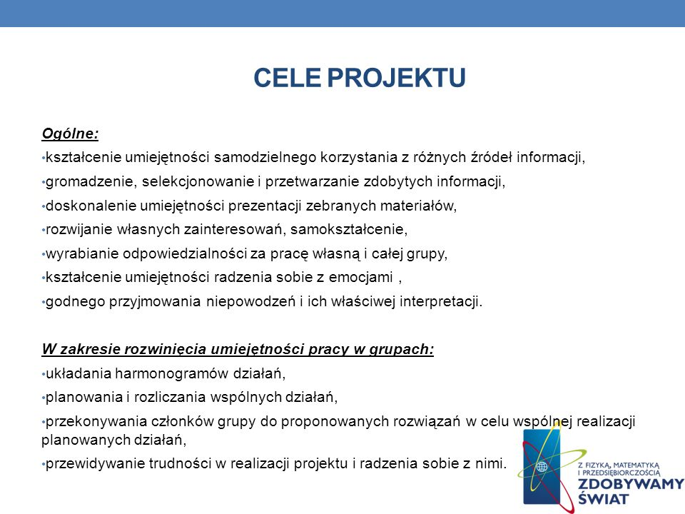 CELE PROJEKTU Ogólne: kształcenie umiejętności samodzielnego korzystania z różnych źródeł informacji, gromadzenie, selekcjonowanie i przetwarzanie zdo