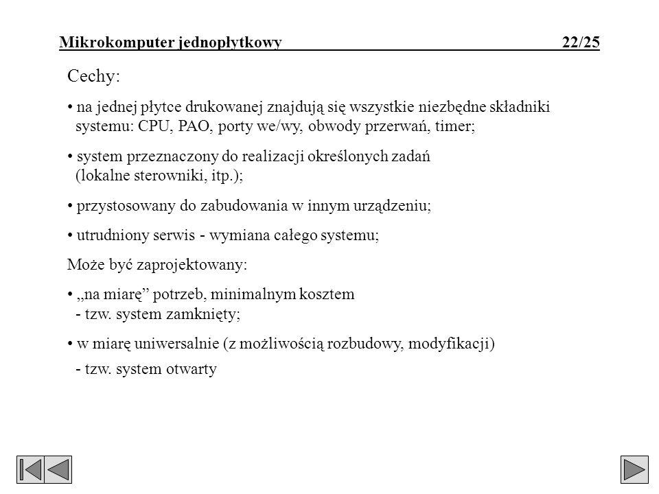 Mikrokomputer jednopłytkowy 22/25 Cechy: na jednej płytce drukowanej znajdują się wszystkie niezbędne składniki systemu: CPU, PAO, porty we/wy, obwody