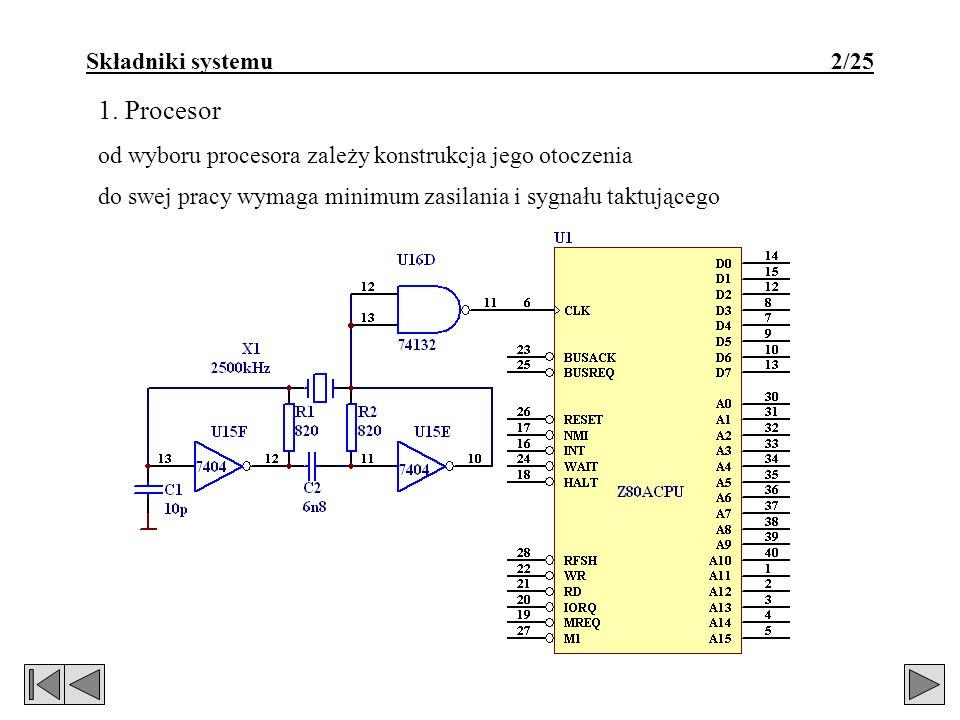 Składniki systemu 2/25 1. Procesor od wyboru procesora zależy konstrukcja jego otoczenia A10 A9 A8 A7 A6 A5 A4 A3 A2 A1 A0 GND RFSH M1 RESET BUSREQ WA