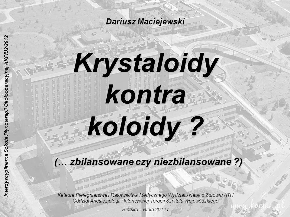 Interdyscyplinarna Szkoła Płynoterapii Okołooperacyjnej AKP/U2/2012 1 Krystaloidy kontra koloidy ? (… zbilansowane czy niezbilansowane ?) Katedra Piel