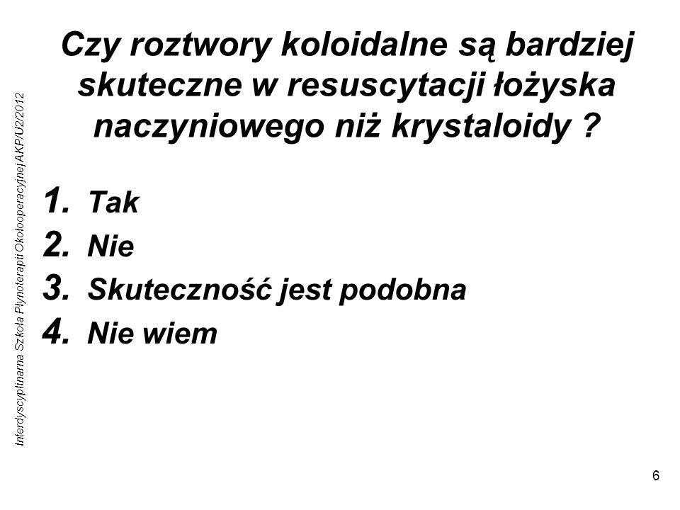 Interdyscyplinarna Szkoła Płynoterapii Okołooperacyjnej AKP/U2/2012 6 Czy roztwory koloidalne są bardziej skuteczne w resuscytacji łożyska naczyniowego niż krystaloidy .