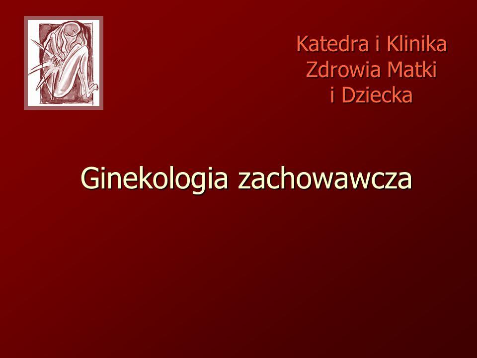 Ginekologia zachowawcza Katedra i Klinika Zdrowia Matki i Dziecka