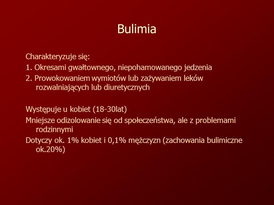 Bulimia Charakteryzuje się: 1.Okresami gwałtownego, niepohamowanego jedzenia 2.