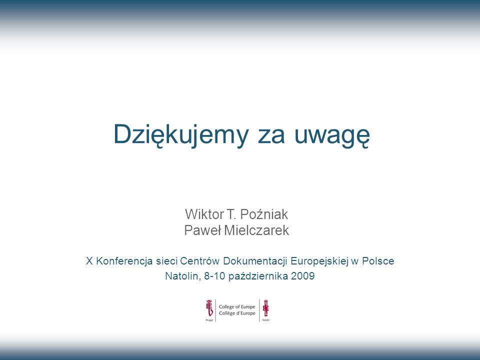 Dziękujemy za uwagę X Konferencja sieci Centrów Dokumentacji Europejskiej w Polsce Natolin, 8-10 października 2009 Wiktor T.