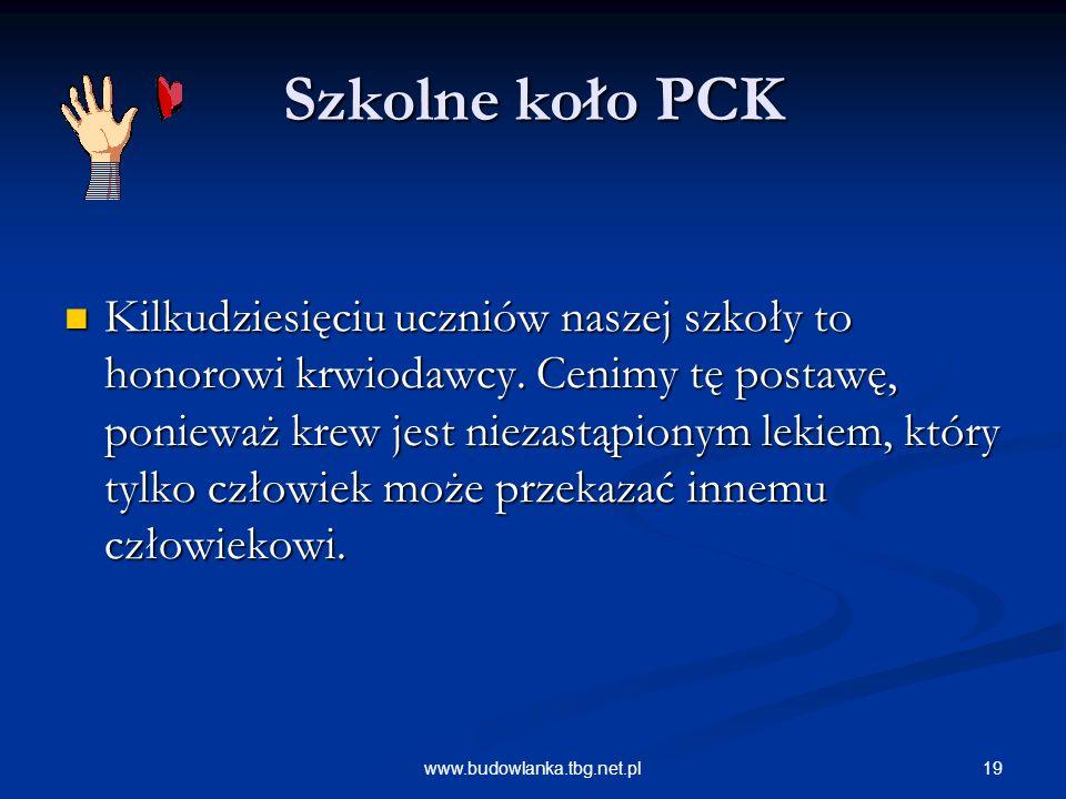 19www.budowlanka.tbg.net.pl Szkolne koło PCK Kilkudziesięciu uczniów naszej szkoły to honorowi krwiodawcy. Cenimy tę postawę, ponieważ krew jest nieza