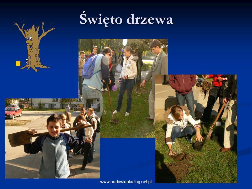 23www.budowlanka.tbg.net.pl Święto drzewa 5